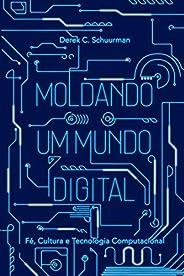 Moldando um mundo digital: Fé, cultura e tecnologia computacional