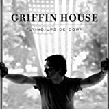 Flying Upside Down by GRIFFIN HOUSE (2008-04-29)