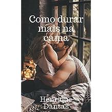 Como durar mais na cama (Portuguese Edition)