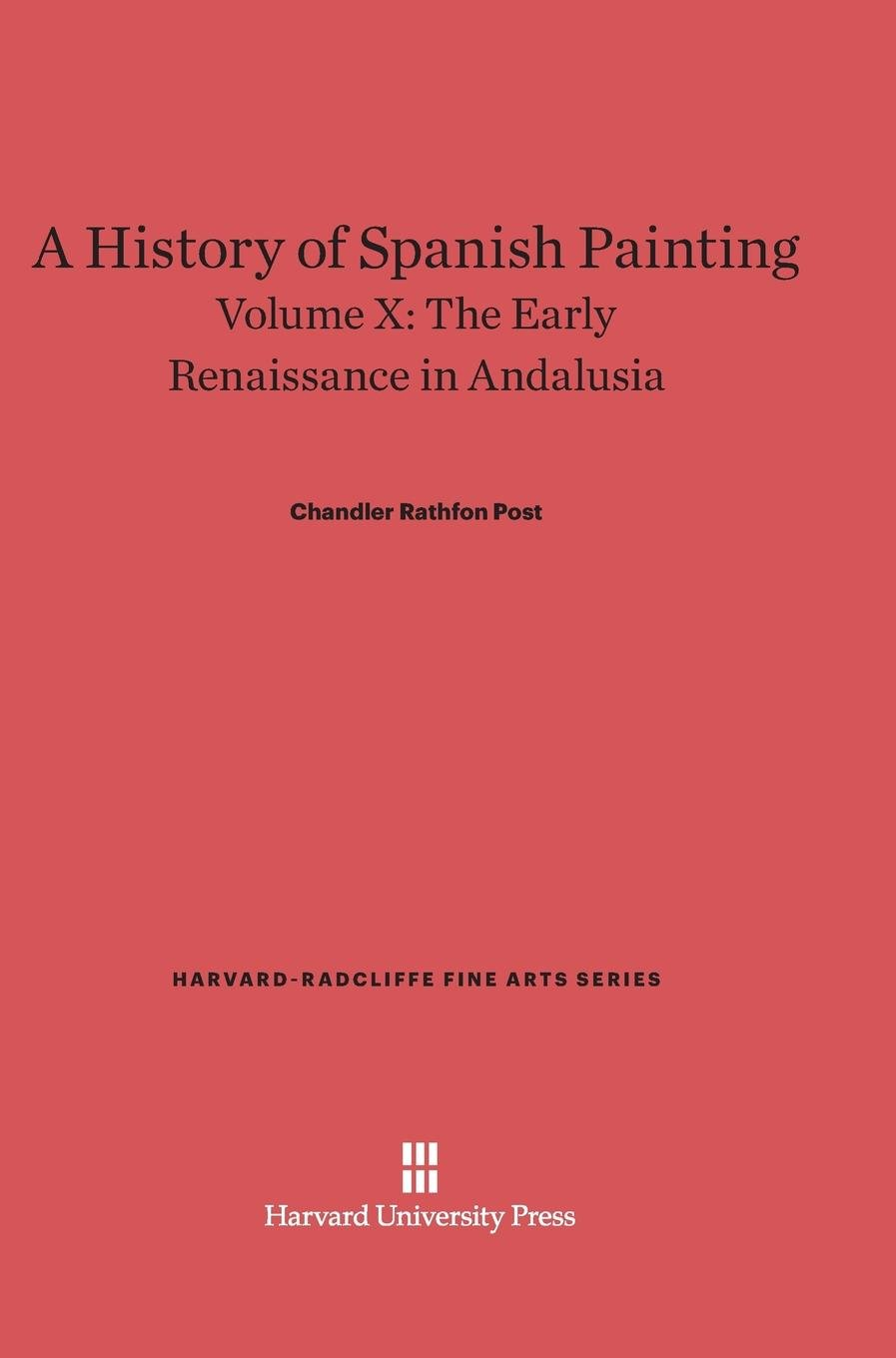 A History of Spanish Painting, Volume X, The Early Renaissance in Andalusia (Harvard-Radcliffe Fine Arts) ebook