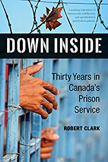 Down Inside: Thirty Years in Canada's Prison Service