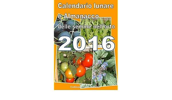 Calendario Lunare Orto.Calendario E Almanacco Lunare Delle Semine Dell Orto 2016