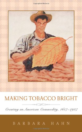 Making Tobacco Bright: Creating an American Commodity, 1617-1937 (Johns Hopkins Studies in the History of Technology)
