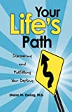 Your Life's Path, Diane M. Ewing MS, 1601451865