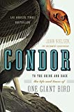 img - for Condor: To the Brink and Back--the Life and Times of One Giant Bird book / textbook / text book
