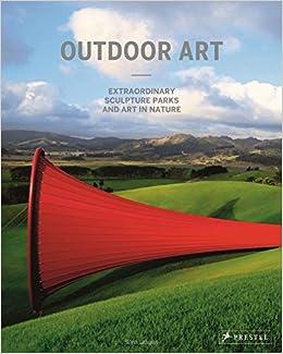 Amazon Com Outdoor Art Extraordinary Sculpture Parks And Art In Nature 9783791381183 Silvia Langen Books