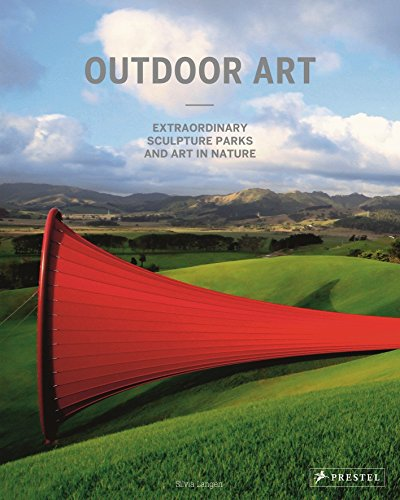 Outdoor Art: Extraordinary Sculpture Parks and Art in Nature
