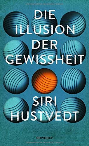 Die Illusion der Gewissheit Gebundenes Buch – 15. Mai 2018 Siri Hustvedt Bettina Seifried Rowohlt Buchverlag 3498030388