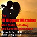 The 10 Biggest Mistakes Men Make in Dating and Love Relationships Audiobook by Lyn Kelley Narrated by Lyn Kelley