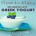 How to Make Homemade Greek Yogurt: Step-by-Step Guide | Jamie Fynn