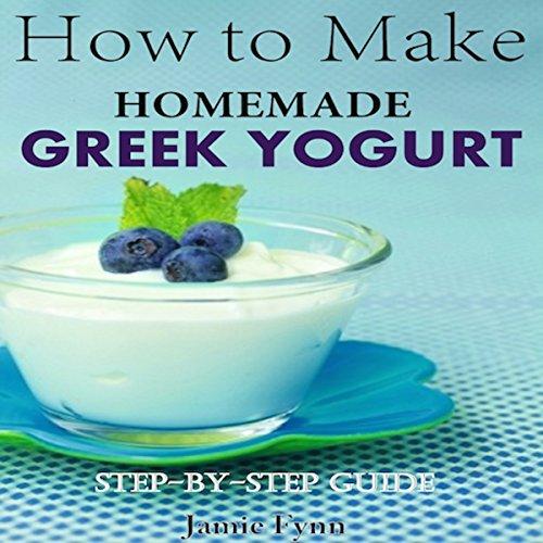 How to Make Homemade Greek Yogurt: Step-by-Step Guide by Jamie Fynn