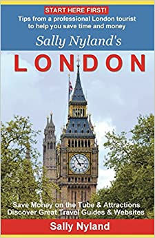 Book Sally Nyland's London: Tips from a professional London tourist to help you save time and money
