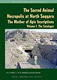 The Sacred Animal Necropolis at North Saqqara : The Mother of Apis Inscriptions, Smith, H. S. and Andrews, Carol, 0856982008