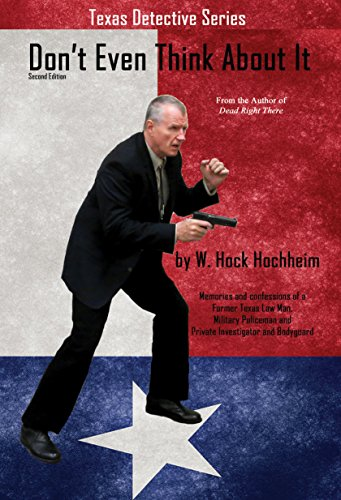Don't Even Think About It: Memories and Confessions of a Former Military and Texas Lawman, Private Investigator and Body Guard by [Hochheim, Hock]