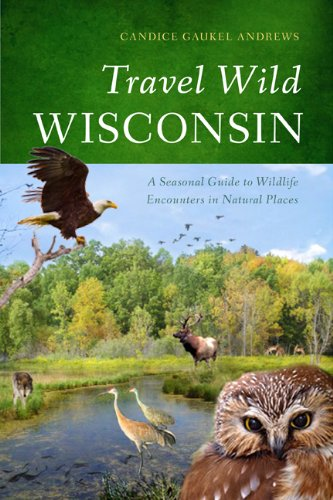 Read Online Travel Wild Wisconsin: A Seasonal Guide to Wildlife Encounters in Natural Places pdf