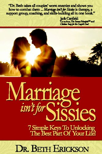 Marriage Isn't For Sissies: 7 Simple Keys To Unlocking The Best Part Of Your Life!
