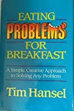 img - for Eating Problems for Breakfast: A Simple, Creative Approach to Solving Any Problem book / textbook / text book