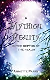 A Mythical Reality - in the Depths of the Realm, Annette Parry, 1479363111