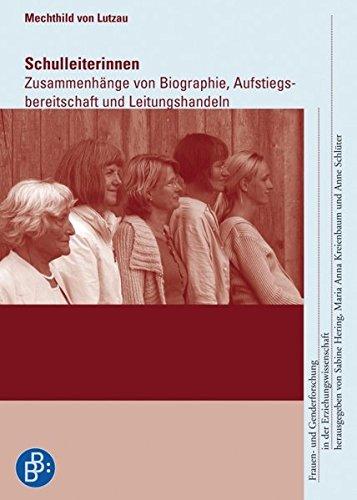 Schulleiterinnen: Zusammenhänge von Biographie, Aufstiegsbereitschaft und Leitungshandeln: Zusammenhänge zwischen Biographie, Aufstiegsbereitschaft ... in der Erziehungswissenschaft)
