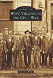 West Virginia in the Civil War, Richard A. Wolfe, 1467120510
