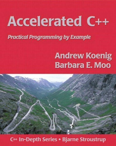 Accelerated C++: Practical Programming by Example (C++ in Depth Series) by Koenig, Andrew, Moo, Barbara E. 1st (first) Edition (2000)