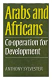 Arabs and Africans, Anthony Sylvester, 0370303326