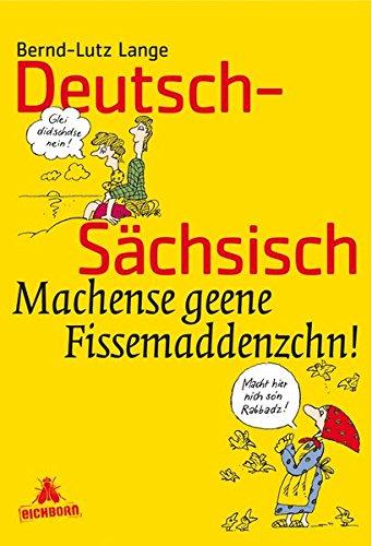 Deutsch-Sächsisch: Machense geene Fissemaddenzchn! Taschenbuch – 31. Dezember 1994 Bernd-Lutz Lange Lothar Otto Eichborn 382181263X