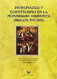 img - for Patronazgo y clientelismo en la monarqu a hisp nica (siglos XVI-XIX) book / textbook / text book