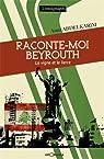Raconte-moi Beyrouth par Abdelkarim