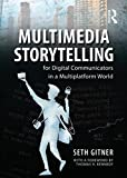 Multimedia Storytelling for Digital Communicators in a Multiplatform World, Gitner, Seth, 0765641321