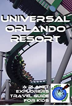 Universal Orlando Resort: A Planet Explorers Travel Guide for Kids by [Schaefer, Laura]