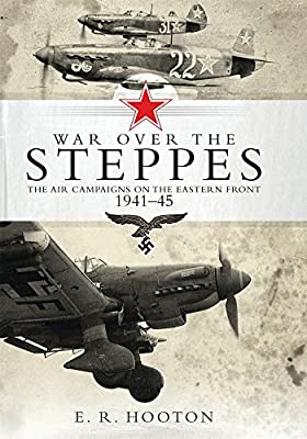War over the Steppes: The air campaigns on the Eastern Front 1941-45 (General Aviation)