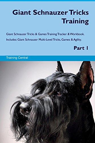 Breed Giant Schnauzer (Giant Schnauzer Tricks Training Giant Schnauzer Tricks & Games Training Tracker & Workbook.  Includes: Giant Schnauzer Multi-Level Tricks, Games & Agility. Part 1)
