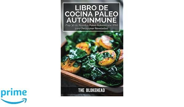 Libro de Cocina Paleo Autoinmune ¡Top 30 de Recetas Paleo Autoinmune (Pai) para Desayunar Reveladas! (Spanish Edition): The Blokehead, David Arieta Galván: ...