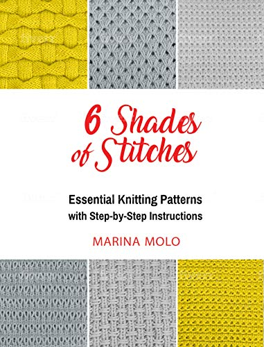 6 Shades of Stitches: 6 Essential Knitting Patterns with Step-By-Step Instructions by [Molo, Marina]