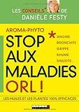 Aroma-phyto, stop aux maladies ORL ! : Angine, bronchite, grippe, rhume, sinusite…