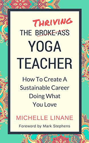 The Thriving Yoga Teacher: How To Create A Sustainable Career Doing What You Love