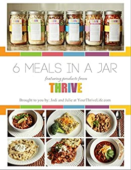 6 Meals in a Jar: featuring products from Thrive Life by [Jodi and Julie]