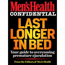 Men's Health Confidential: Last Longer in Bed: Your Guide to Overcoming Premature Ejaculation