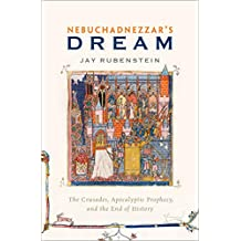Nebuchadnezzar's Dream: The Crusades, Apocalyptic Prophecy, and the End of History