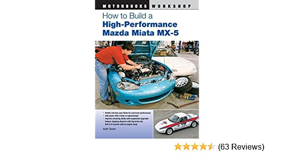 How to Build a High-Performance Mazda Miata MX-5 (Motorbooks Workshop) by Keith Tanner (2011-01-25): Keith Tanner;: Amazon.com: Books
