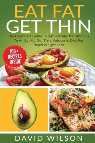 Eat Fat Get Thin The Beginners Guide To Successfully Transitioning To An Eat Fat Get Thin, Ketogenic Diet For Rapid Weight Loss