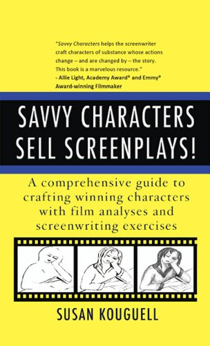 savvy characters sell screenplays a comprehensive guide to