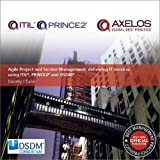 Agile Project and Service Management: Delivering it Services Using PRINCE2, ITIL and DSDM Atern