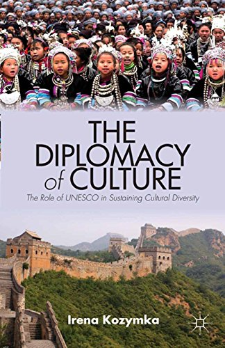 Download The Diplomacy of Culture: The Role of UNESCO in Sustaining Cultural Diversity (Culture and Religion in International Relations) Pdf