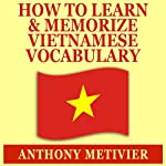 How to Learn and Memorize Vietnamese Vocabulary : Using a Memory Palace Specifically Designed for the Vietnamese Language | Anthony Metivier