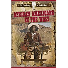African Americans in the West (The True History of the Wild West)