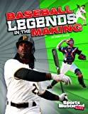 Baseball Legends in the Making, Marty Gitlin, 147655188X