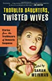 Troubled Daughters, Twisted Wives, Sarah Weinman, 0143122541