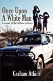 img - for Once Upon a White Man: A Memoir of War & Peace in Africa by Graham Atkins (2014-08-21) book / textbook / text book